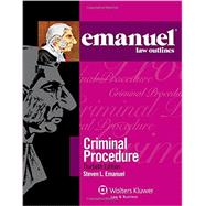 Emanuel Law Outlines: Criminal Procedure, Thirtieth Edition by Emanuel, Steven L., 9781454824831