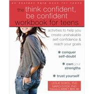 The Think Confident, Be Confident Workbook for Teens by Sokol, Leslie; Fox, Marci G.; Beck, Aaron T., 9781626254831