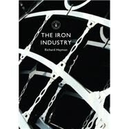 The Iron Industry by Hayman, Richard, 9780747814832