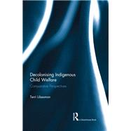 Decolonising Indigenous Child Welfare: Comparative Perspectives by Libesman; Terri, 9781138934832