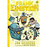 Frank Einstein and the Electro-Finger (Frank Einstein series #2) by Scieszka, Jon; Biggs, Brian, 9781419714832