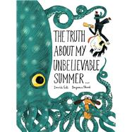 The Truth About My Unbelievable Summer... by Cali, Davide; Chaud, Benjamin, 9781452144832
