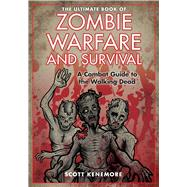 The Ultimate Book of Zombie Warfare and Survival by Kenemore, Scott, 9781629144832