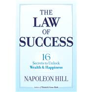 The Law of Success 16 Secrets to Unlock Wealth and Happiness by Hill, Napoleon, 9780486824833