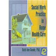 Social Work Practice in Home Health Care by Goode-Chresos; Ruth Ann, 9780789004833