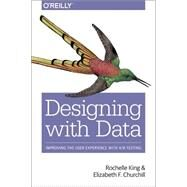 Designing With Data by King, Rochelle; Churchill, Elizabeth F.; Tan, Caitlin, 9781449334833