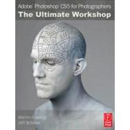 Adobe Photoshop CS5 for Photographers: The Ultimate Workshop by Evening; Martin, 9780240814834