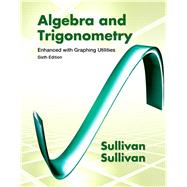 Algebra and Trigonometry Enhanced with Graphing Utilities by Sullivan, Michael, 9780321784834