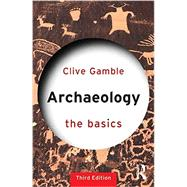 Archaeology: The Basics by Gamble; Clive, 9780415694834
