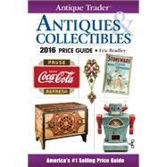Antique Trader Antiques & Collectibles Price Guide 2016 by Bradley, Eric, 9781440244834