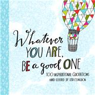 Whatever You Are, Be a Good One by Congdon, Lisa; Hewitt, Kristen (CON), 9781452124834