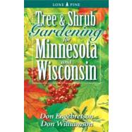 Tree and Shrub Gardening for Minnesota and Wisconsin by Engebretson, Don, 9781551054834