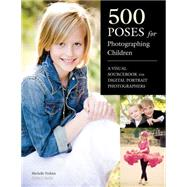 500 Poses for Photographing Children A Visual Sourcebook for Digital Portrait Photographers by Perkins, Michelle, 9781608954834