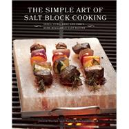 The Simple Art of Salt Block Cooking Grill, Cure, Bake and Serve with Himalayan Salt Blocks by Harlan, Jessica; Sparwasser, Kelley, 9781612434834