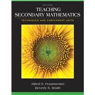 Teaching Secondary Mathematics: Techniques and Enrichment Units, Ninth Edition by Alfred S. Posamentier;   Beverly S. Smith;   Jay S. Stepelman, 9780132824835
