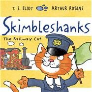 Skimbleshanks The Railway Cat by Eliot, T. S.; Robins, Arthur, 9780571324835