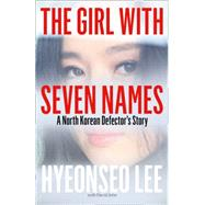 The Girl With Seven Names by Lee, Hyeonseo; John, David (CON), 9780007554836