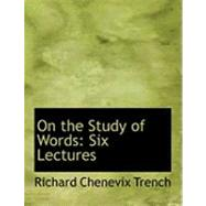 On the Study of Words : Six Lectures by Trench, Richard Chenevix, 9780554894836