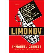 Limonov The Outrageous Adventures of the Radical Soviet Poet Who Became a Bum in New York, a Sensation in France, and a Political Antihero in Russia by Carrère, Emmanuel; Lambert, John, 9781250074836