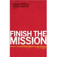 Finish the Mission by Piper, John; Mathis, David; Stetzer, Ed (CON); Giglio, Louie (CON), 9781433534836