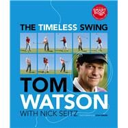 The Timeless Swing by Tom Watson; Nick Seitz, 9781439194836