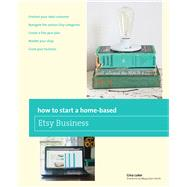How to Start a Home-based Etsy Business by Luker, Gina, 9780762784837