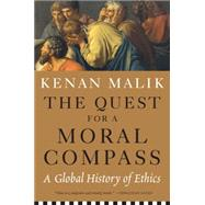 The Quest for a Moral Compass by Malik, Kenan, 9781612194837
