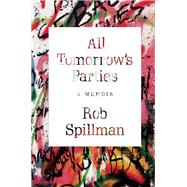All Tomorrow's Parties A Memoir by Spillman, Rob, 9780802124838