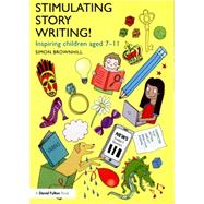 Stimulating Story Writing!: Inspiring children aged 7-11 by Brownhill; Simon, 9781138804838