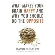 What Makes Your Brain Happy and Why You Should Do the Opposite by DISALVO, DAVIDHERBERT, WRAY, 9781616144838