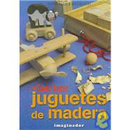Como Hacer Juguetes De Madera / How to Make Wooden Toys by MARIA GLORIA MAZZANTINI, 9789507684838