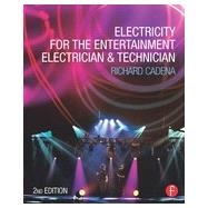 Electricity for the Entertainment Electrician & Technician by Cadena; Richard, 9780415714839