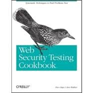 Web Security Testing Cookbook : Systematic Techniques to Find Problems Fast by Hope, Paco, 9780596514839