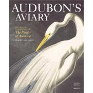 Audubon's Aviary : The Original Watercolors for the Birds of America by Olson, Roberta J. M.; Shelley, Marjorie (CON); Mazzitelli, Alexandra (CON); Mirrer, Louise, 9780847834839