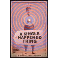 A Single Happened Thing by Paisner, Daniel, 9780984764839