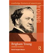 Brigham Young: Sovereign in America by Mason; David Vaughn, 9780415844840