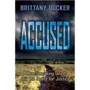 Accused A Heartbreaking Death and the Quest for Justice by Ducker, Brittany, 9780882824840