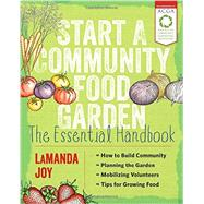 Start a Community Food Garden by Joy, Lamanda, 9781604694840