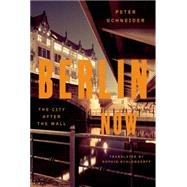 Berlin Now The City After the Wall by Schneider, Peter; Schlondorff, Sophie, 9780374254841