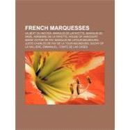 French Marquesses : House of Harcourt, Duchy of la Vallière, Emmanuel, Comte de Las Cases, Jean D'albert, 12th Duc de Luynes, Philippe D'albert by , 9781157034841