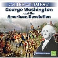The Life and Times of George Washington and the American Revolution by Kirkman, Marissa, 9781515724841