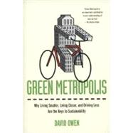 Green Metropolis : Why Living Smaller, Living Closer, and Driving Less Are the Keys to Sustainability by Owen, David, 9781594484841