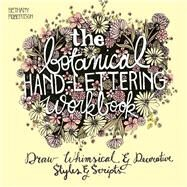 The Botanical Hand Lettering Workbook Draw Whimsical and Decorative Styles and Scripts by Robertson, Bethany, 9781612434841