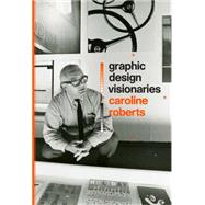 Graphic Design Visionaries by Roberts, Caroline, 9781780674841