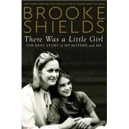 There Was a Little Girl by Shields, Brooke, 9780525954842