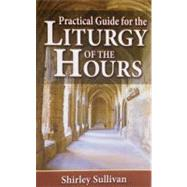 Practical Guide For The Liturgy Of The Hours by Sulliavn, Shirley, 9780899424842