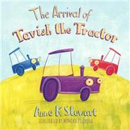 The Arrival of Tavish the Tractor by Stewart, Anne K., 9781504994842