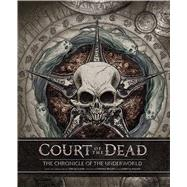 Court of the Dead: The Chronicle of the Underworld by Walker, Landry Q.; Collectibles, Sideshow; Gilliand, Tom, 9781608874842