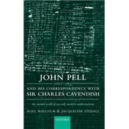 John Pell (1611-1685) and His Correspondence with Sir Charles Cavendish The Mental World of an Early Modern Mathematician by Malcolm, Noel; Stedall, Jacqueline, 9780198564843