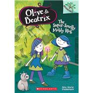 The Super-Smelly Moldy Blob: A Branches Book (Olive & Beatrix #2) by Stadelmann, Amy Marie, 9780545814843